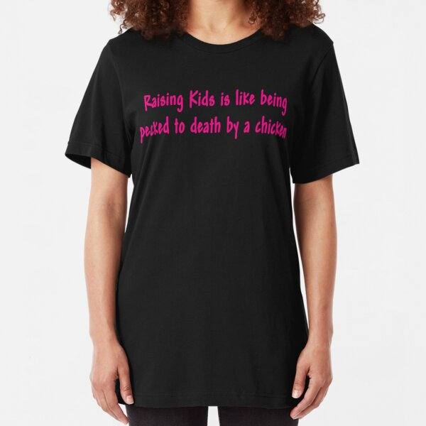 raising kids is like being pecked to death by a chicken (417) views Slim Fit T-Shirt