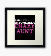 I Am Someone's Crazy Aunt  Framed Print