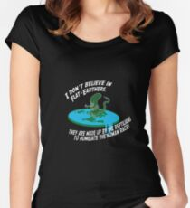 I dont believe in flat-earthers, they are made up by the reptilians to humiliate the human race! Women's Fitted Scoop T-Shirt
