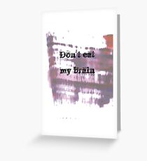 Don't eat my brain funny gift print Greeting Card