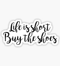 Life is short Buy the shoes Sticker