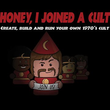Honey, I Joined a Cult - Join Us by jomorley