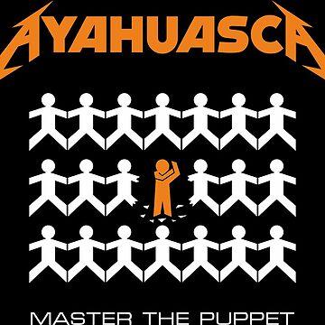 Ayahuasca - Master the Puppet by moodumbrella