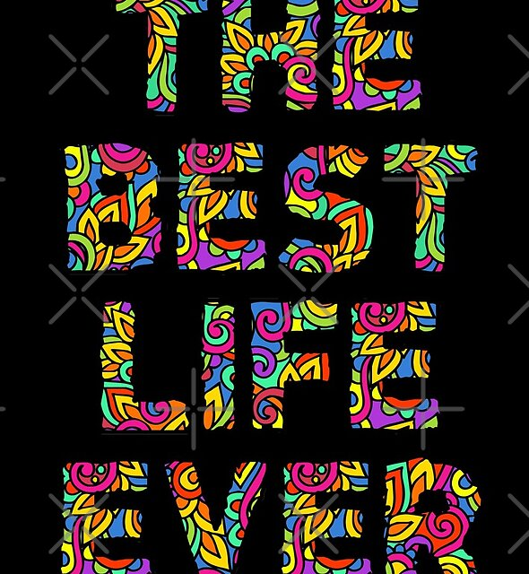 The Best Life Ever (Colorful) by JW ARTS & CRAFTS