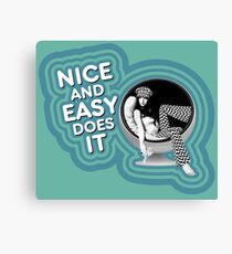 NICE AND EASY DOES IT Canvas Print