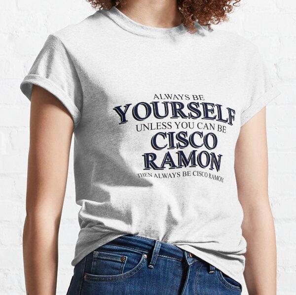Siempre sea CISCO RAMON Camiseta clásica