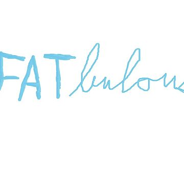 FATbulous, blue lettering by CalliopeSoul