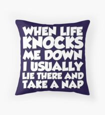 When life knocks me down I usually lie there and take a nap Throw Pillow