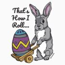 Cute Easter Bunny Pushing Wheel Barrow with Egg 'That's How I Roll' Quote by sketchNkustom