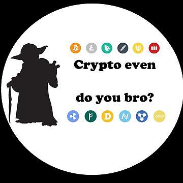 Crypto Do You Even Bro? by danbrobro