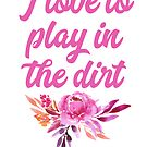i love to play in the dirt-gardening is my passion. by SleeplessLady