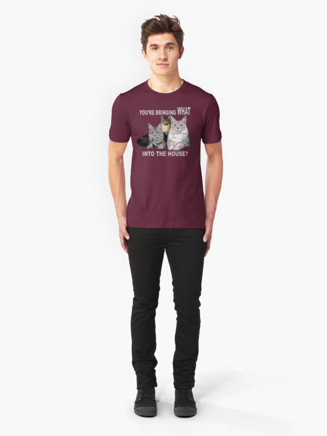 Alternate view of You're Bringing WHAT into the House? Cats ask Slim Fit T-Shirt