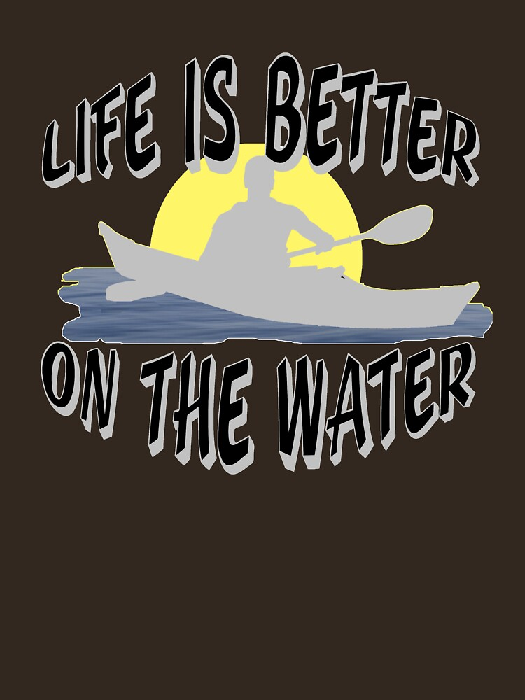 Life is Better on the Water Canoeing and Kayaking by Rightbrainwoman