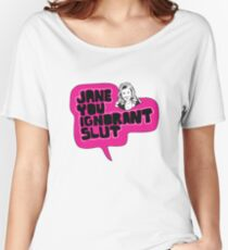 Jane You Ignorant Slut Women's Relaxed Fit T-Shirt