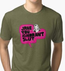 Jane You Ignorant Slut Tri-blend T-Shirt