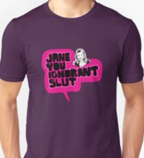 Jane You Ignorant Slut Unisex T-Shirt