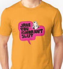 Jane You Ignorant Slut Unisex T-Shirt