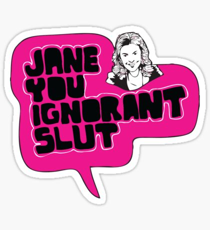 Jane You Ignorant Slut Sticker