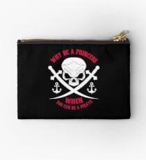 Why Be A Princess When you Can Be A Pirate Shirt Studio Pouch
