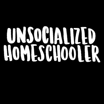 Unsocialized homeschooler by lthacker