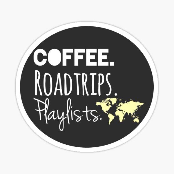 Coffee. Roadtrips. Playlists. Sticker