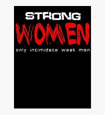 Strong Women Only Intimidate Weak Men Photographic Print