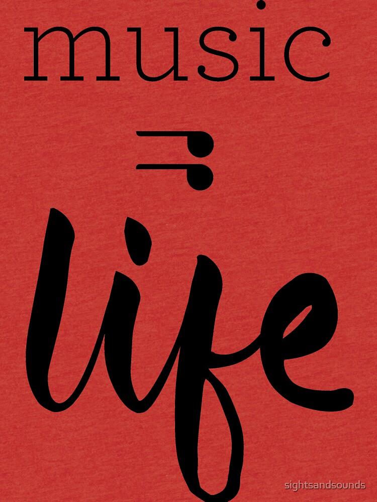 Music = Life Graphic by sightsandsounds