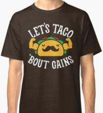 Let's Taco 'Bout Gains Classic T-Shirt