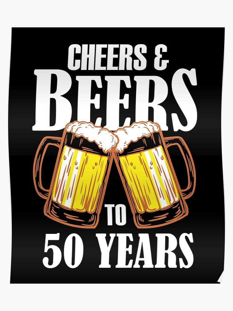 8d043a9fcd Cheers and Beers to 50 Years Gift - Funny 50th Birthday Present Poster