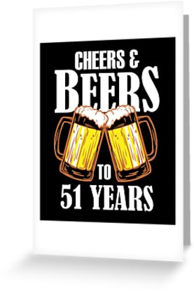 Cheers And Beers To 51 Years Gift