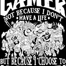 Dota 2 Shirts: I am a (DOTA) gamer. Not because I don't have a life, but because I choose to have many! by wantneedlove
