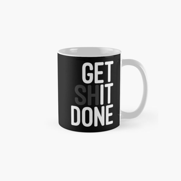 Get Shit Done Classic Mug