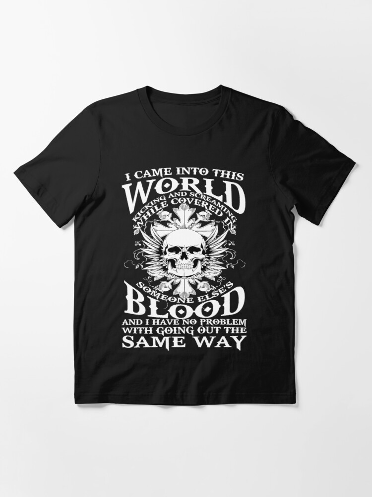 Alternate view of I Came Into This World Kicking And Screaming Quote T-Shirt Essential T-Shirt