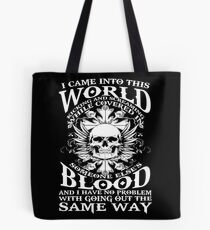 I Came Into this World Kicking and Screaming While Covered In Someone Else's Blood. And I Have No Problem With Going Out The Same Way. Tote Bag