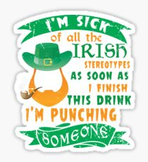 New T shirt I'm sick of all the Irish stereotypes as soon as finish this drink I'm pushing someone Sticker