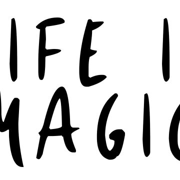 Life is Magic! by LeahMcNeir