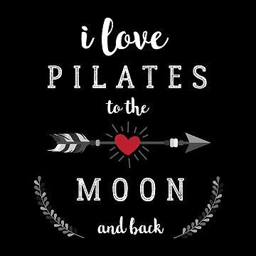 I Love Pilates to the Moon and Back by ClaudiaFlores