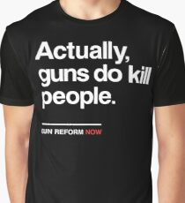 Actually Guns Do Kill People, Gun Control Now Graphic T-Shirt
