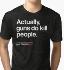 Actually Guns Do Kill People, Gun Control Now Tri-blend T-Shirt