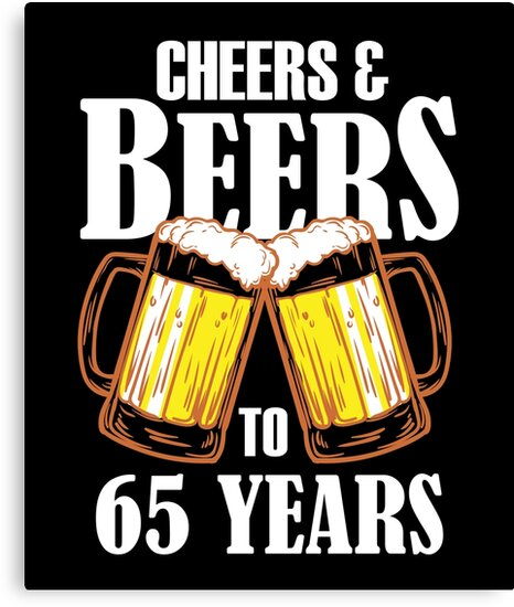 Cheers And Beers To 65 Years Gift