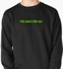 Too Geek for GUI Pullover