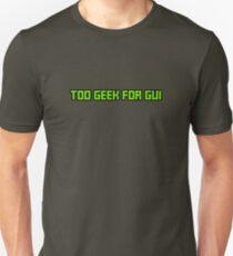 Too Geek for GUI Unisex T-Shirt