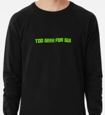 Too Geek for GUI Lightweight Sweatshirt