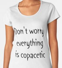 Babyboomer Slang Everything Is Copacetic Womens Premium T Shirt