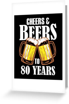 Cheers And Beers To 80 Years Gift