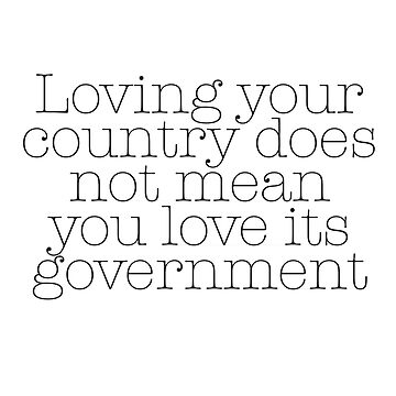 Love the Country not its Government by AKandCo