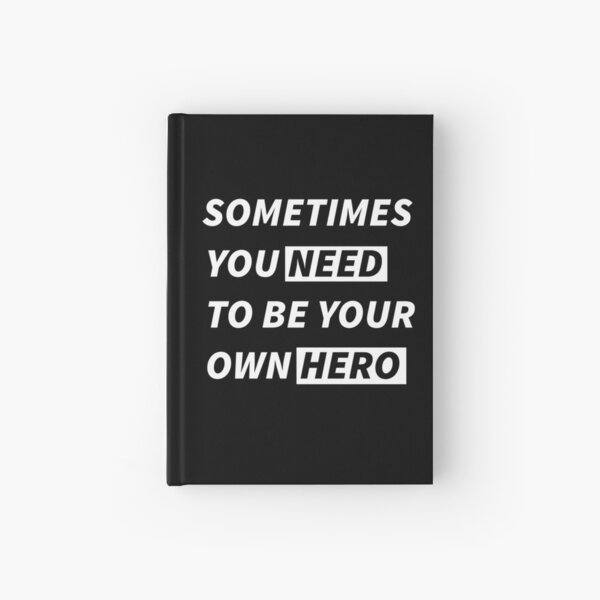 Sometimes you need to be your own Hero Hardcover Journal