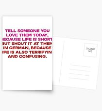 Tell someone you love them today, because life is short But shout it at them in german, because life is also terrifying and confusing Postcards