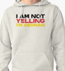 I am not yelling I'm German Pullover Hoodie