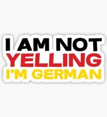 I am not yelling I'm German Sticker
